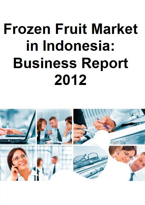 Frozen Fruit Market in Indonesia: Business Report 2012 - Product Image