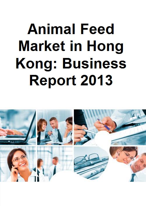 Animal Feed Market in Hong Kong: Business Report 2013 - Product Image