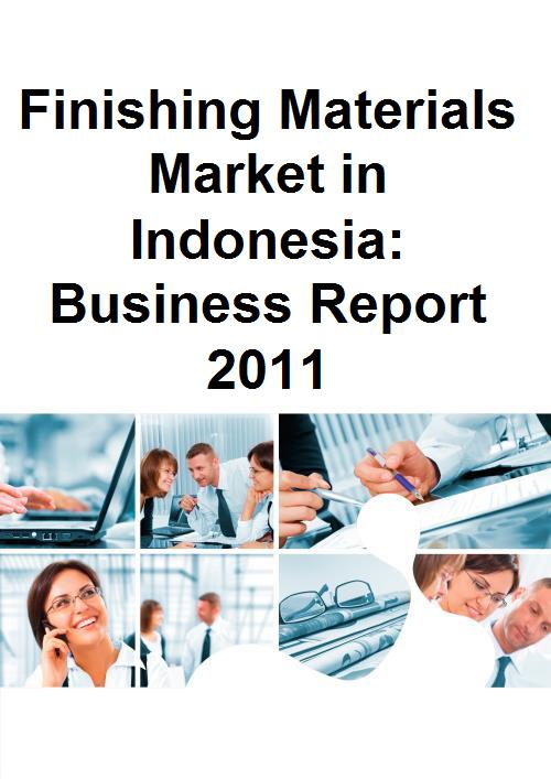 Finishing Materials Market in Indonesia: Business Report 2011 - Product Image
