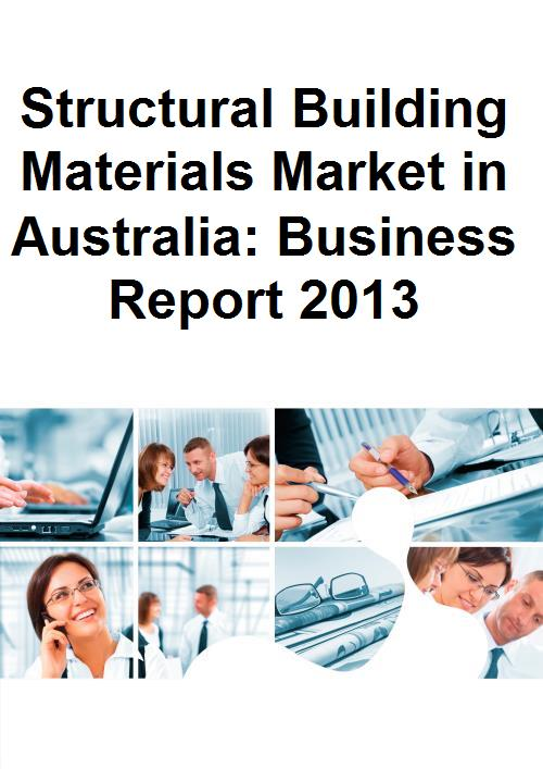 Structural Building Materials Market in Australia: Business Report 2013 - Product Image