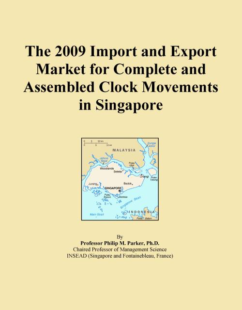 The 2009 Import and Export Market for Complete and Assembled Clock Movements in Singapore - Product Image