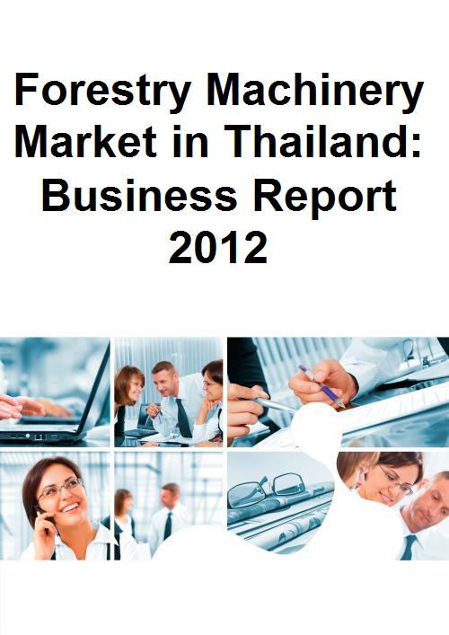 Forestry Machinery Market in Thailand: Business Report 2012 - Product Image