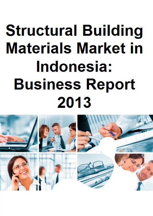 Structural Building Materials Market in Indonesia: Business Report 2013 - Product Image
