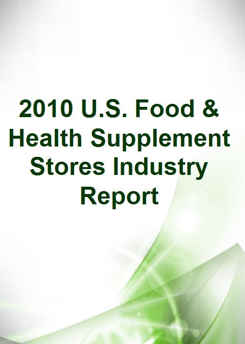 2010 U.S. Food & Health Supplement Stores Industry Report - Product Image