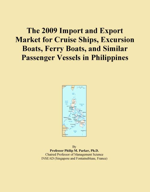 The 2009 Import and Export Market for Cruise Ships, Excursion Boats, Ferry Boats, and Similar Passenger Vessels in Philippines - Product Image