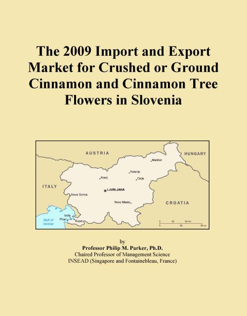 The 2009 Import and Export Market for Crushed or Ground Cinnamon and Cinnamon Tree Flowers in Slovenia - Product Image