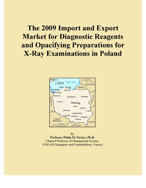 The 2009 Import and Export Market for Diagnostic Reagents and Opacifying Preparations for X-Ray Examinations in Poland - Product Image