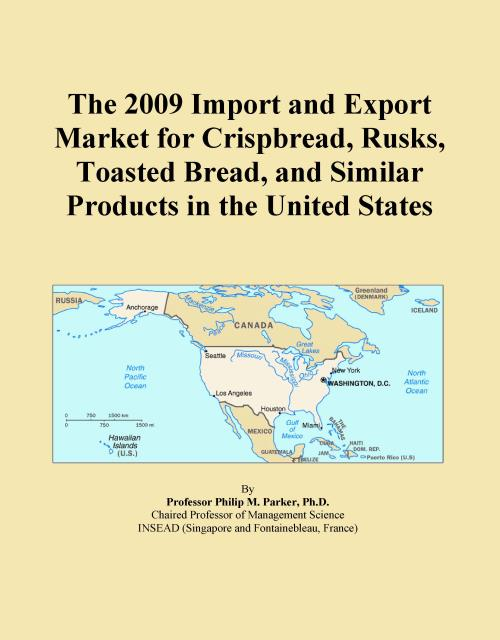 The 2009 Import and Export Market for Crispbread, Rusks, Toasted Bread, and Similar Products in the United States - Product Image