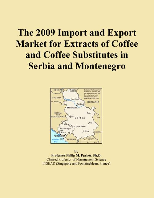 The 2009 Import and Export Market for Extracts of Coffee and Coffee Substitutes in Serbia and Montenegro - Product Image