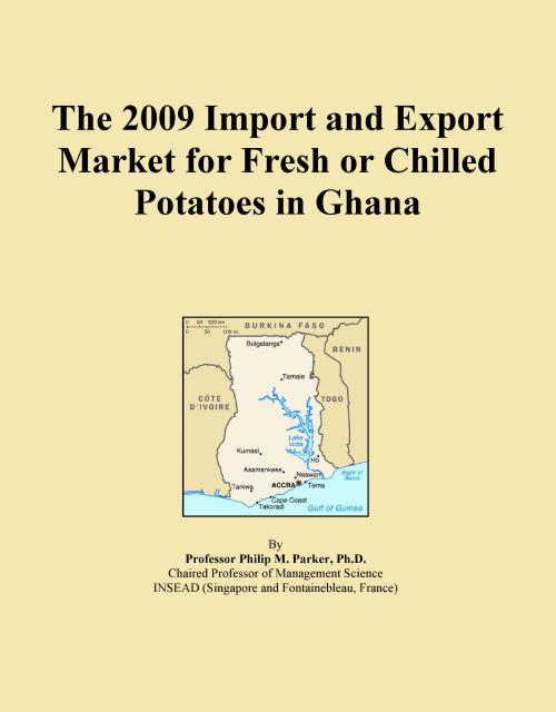The 2009 Import and Export Market for Fresh or Chilled Potatoes in Ghana - Product Image