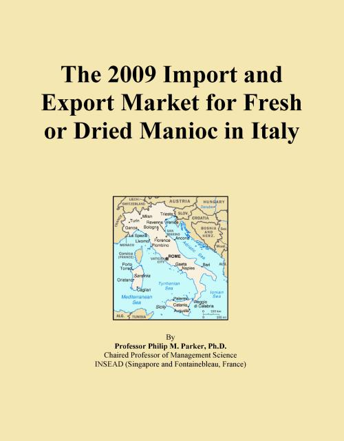 The 2009 Import and Export Market for Fresh or Dried Manioc in Italy - Product Image
