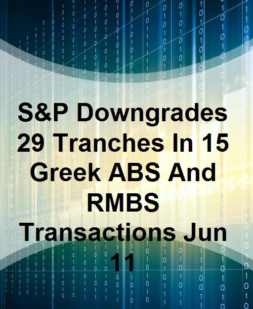 S&P Downgrades 29 Tranches In 15 Greek ABS And RMBS Transactions Jun 11 - Product Image