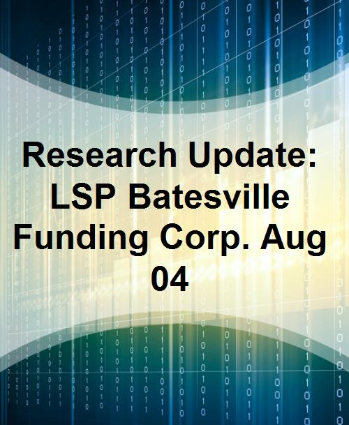 Research Update: LSP Batesville Funding Corp. Aug 04 - Product Image