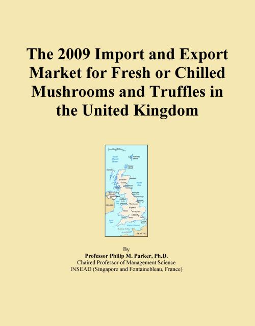 The 2009 Import and Export Market for Fresh or Chilled Mushrooms and Truffles in the United Kingdom - Product Image