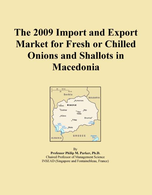 The 2009 Import and Export Market for Fresh or Chilled Onions and Shallots in Macedonia - Product Image