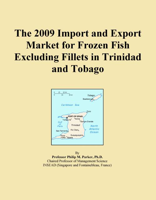 The 2009 Import and Export Market for Frozen Fish Excluding Fillets in Trinidad and Tobago - Product Image