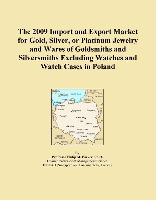 The 2009 Import and Export Market for Gold, Silver, or Platinum Jewelry and Wares of Goldsmiths and Silversmiths Excluding Watches and Watch Cases in Poland - Product Image
