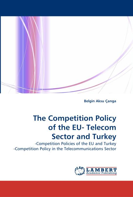 The Competition Policy of the EU- Telecom Sector and Turkey. Edition No. 1 - Product Image