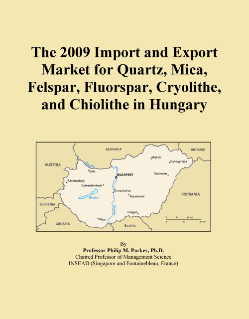 The 2009 Import and Export Market for Quartz, Mica, Felspar, Fluorspar, Cryolithe, and Chiolithe in Hungary - Product Image