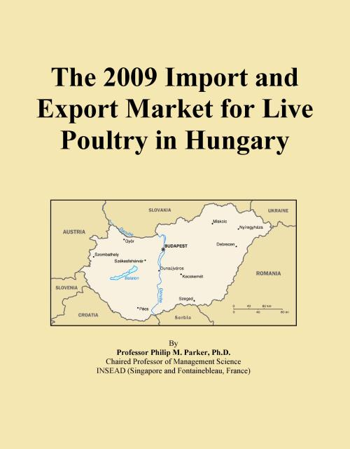 The 2009 Import and Export Market for Live Poultry in Hungary - Product Image