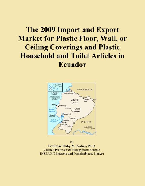 The 2009 Import and Export Market for Plastic Floor, Wall, or Ceiling Coverings and Plastic Household and Toilet Articles in Ecuador - Product Image