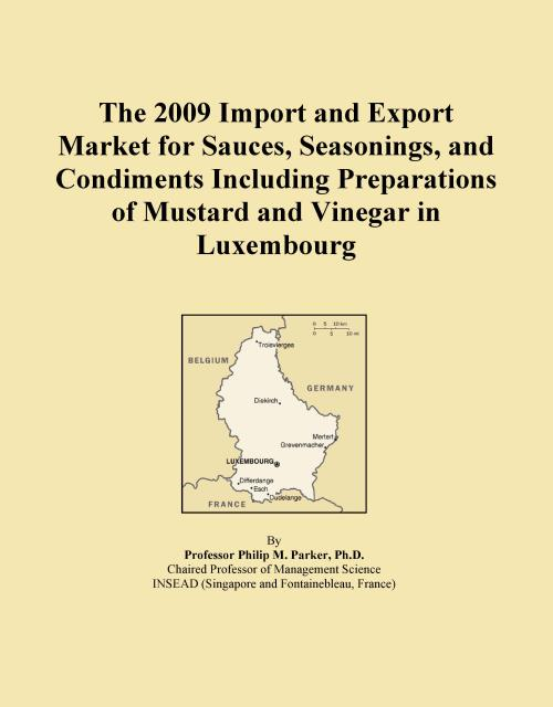 The 2009 Import and Export Market for Sauces, Seasonings, and Condiments Including Preparations of Mustard and Vinegar in Luxembourg - Product Image