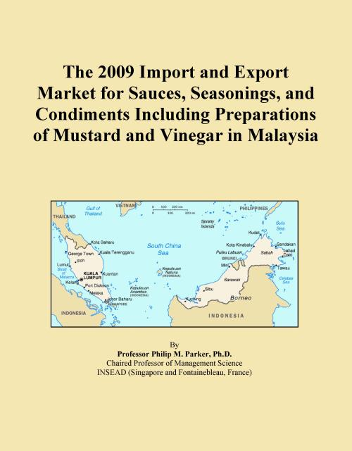 The 2009 Import and Export Market for Sauces, Seasonings, and Condiments Including Preparations of Mustard and Vinegar in Malaysia - Product Image