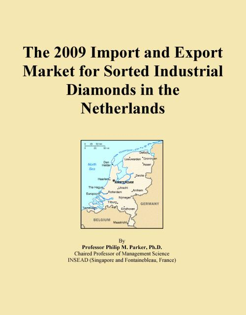 The 2009 Import and Export Market for Sorted Industrial Diamonds in the Netherlands - Product Image