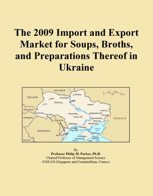 The 2009 Import and Export Market for Soups, Broths, and Preparations Thereof in Ukraine - Product Image