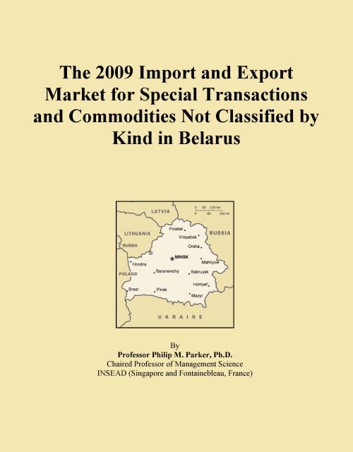 The 2009 Import and Export Market for Special Transactions and Commodities Not Classified by Kind in Belarus - Product Image