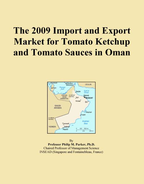 The 2009 Import and Export Market for Tomato Ketchup and Tomato Sauces in Oman - Product Image