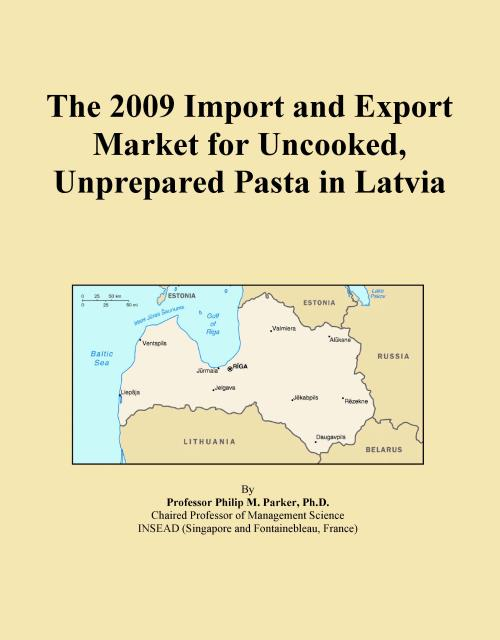 The 2009 Import and Export Market for Uncooked, Unprepared Pasta in Latvia - Product Image