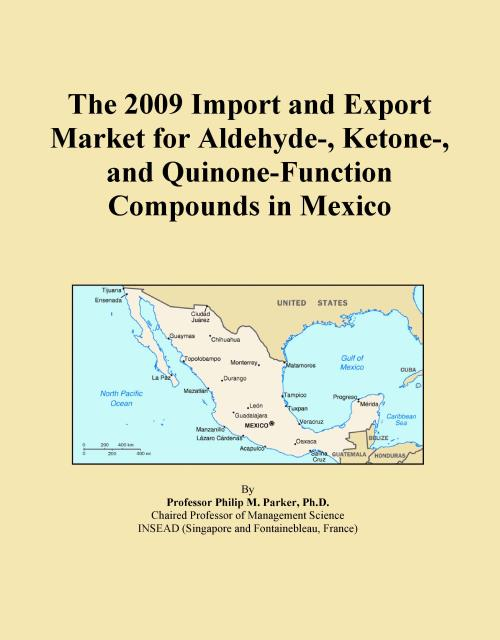The 2009 Import and Export Market for Aldehyde-, Ketone-, and Quinone-Function Compounds in Mexico - Product Image
