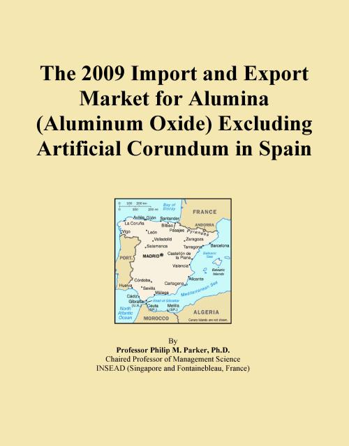 The 2009 Import and Export Market for Alumina (Aluminum Oxide) Excluding Artificial Corundum in Spain - Product Image