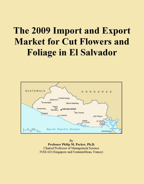 The 2009 Import and Export Market for Cut Flowers and Foliage in El Salvador - Product Image