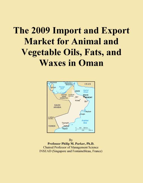 The 2009 Import and Export Market for Animal and Vegetable Oils, Fats, and Waxes in Oman - Product Image