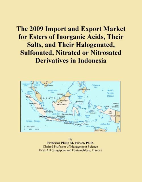 The 2009 Import and Export Market for Esters of Inorganic Acids, Their Salts, and Their Halogenated, Sulfonated, Nitrated or Nitrosated Derivatives in Indonesia - Product Image