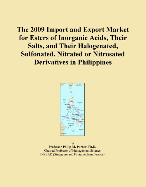The 2009 Import and Export Market for Esters of Inorganic Acids, Their Salts, and Their Halogenated, Sulfonated, Nitrated or Nitrosated Derivatives in Philippines - Product Image