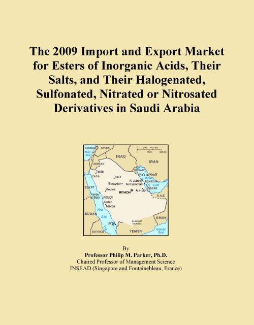 The 2009 Import and Export Market for Esters of Inorganic Acids, Their Salts, and Their Halogenated, Sulfonated, Nitrated or Nitrosated Derivatives in Saudi Arabia - Product Image