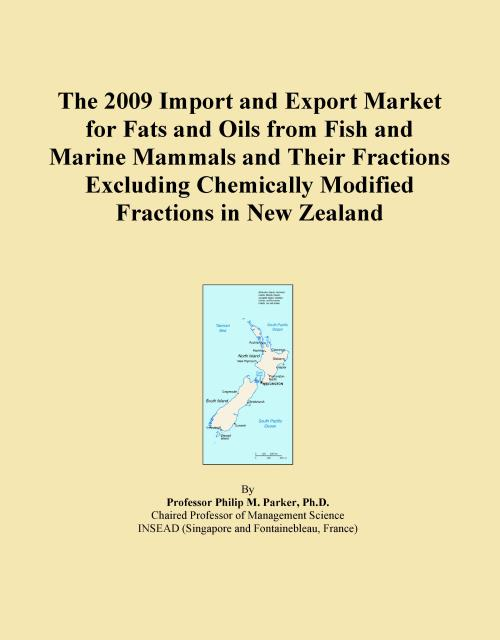 The 2009 Import and Export Market for Fats and Oils from Fish and Marine Mammals and Their Fractions Excluding Chemically Modified Fractions in New Zealand - Product Image