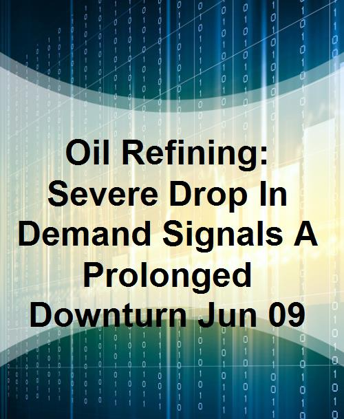Oil Refining: Severe Drop In Demand Signals A Prolonged Downturn Jun 09 - Product Image