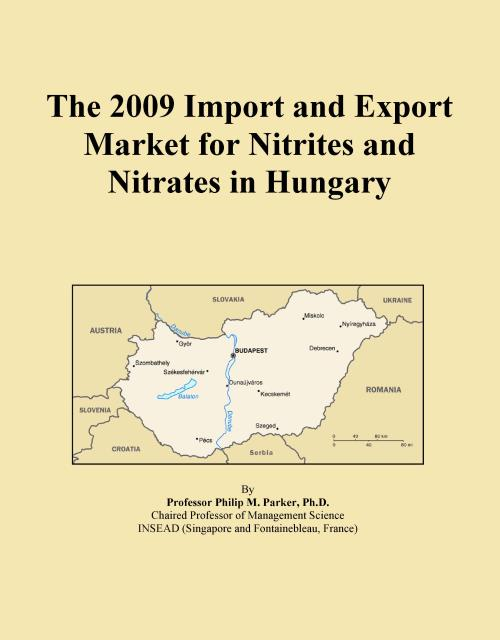 The 2009 Import and Export Market for Nitrites and Nitrates in Hungary - Product Image