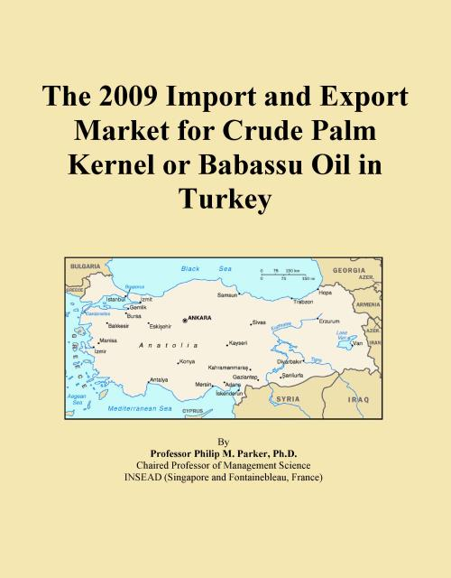 The 2009 Import and Export Market for Crude Palm Kernel or Babassu Oil in Turkey - Product Image