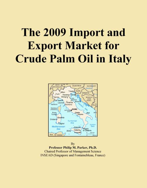The 2009 Import and Export Market for Crude Palm Oil in Italy - Product Image