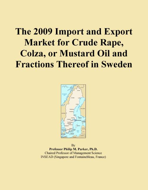The 2009 Import and Export Market for Crude Rape, Colza, or Mustard Oil and Fractions Thereof in Sweden - Product Image