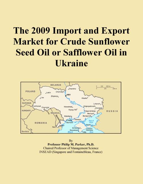 The 2009 Import and Export Market for Crude Sunflower Seed Oil or Safflower Oil in Ukraine - Product Image