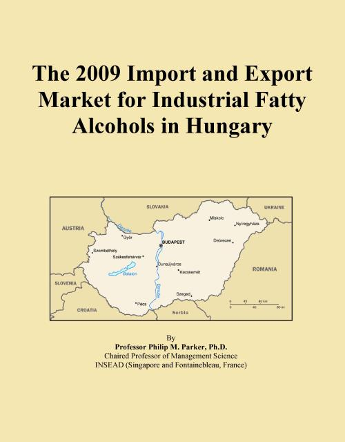 The 2009 Import and Export Market for Industrial Fatty Alcohols in Hungary - Product Image