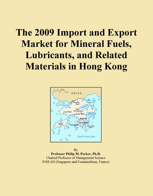 The 2009 Import and Export Market for Mineral Fuels, Lubricants, and Related Materials in Hong Kong - Product Image