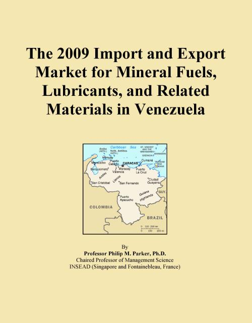 The 2009 Import and Export Market for Mineral Fuels, Lubricants, and Related Materials in Venezuela - Product Image