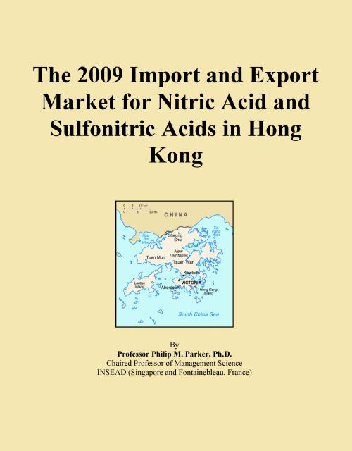 The 2009 Import and Export Market for Nitric Acid and Sulfonitric Acids in Hong Kong - Product Image